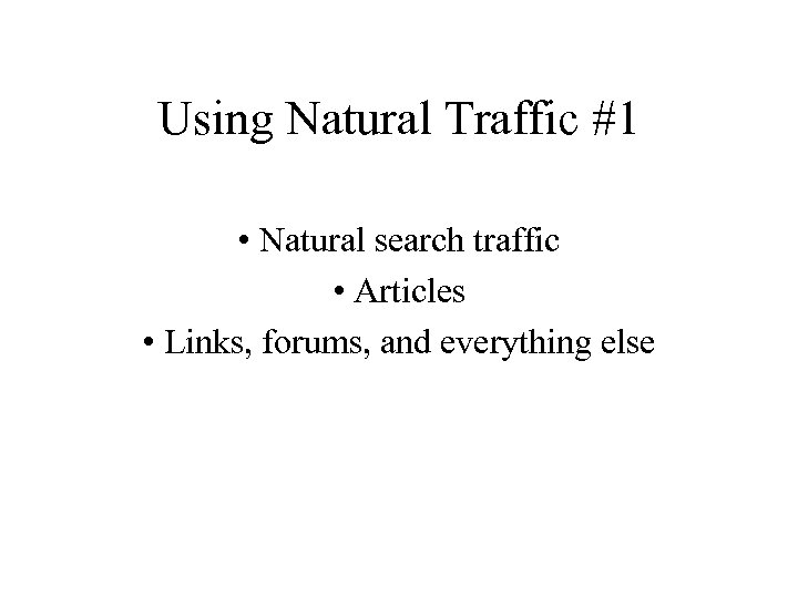 Using Natural Traffic #1 • Natural search traffic • Articles • Links, forums, and