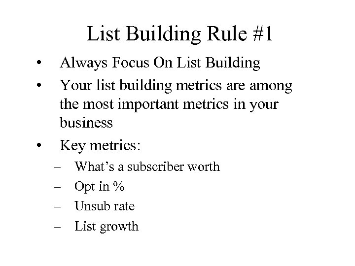 List Building Rule #1 • • • Always Focus On List Building Your list