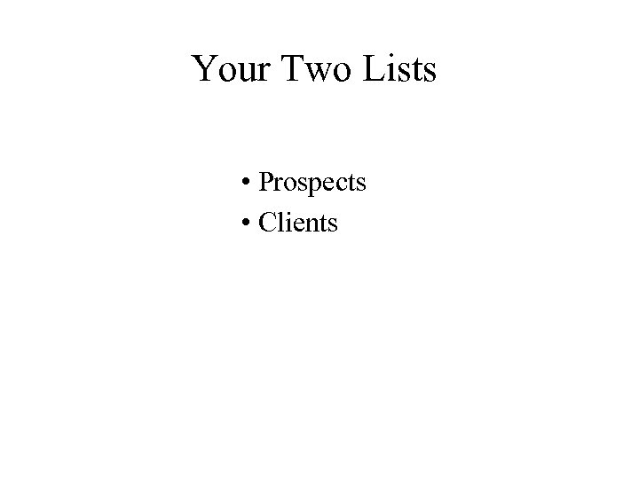Your Two Lists • Prospects • Clients