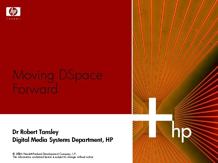 Moving DSpace Forward Dr Robert Tansley Digital Media Systems Department, HP © 2004 Hewlett-Packard