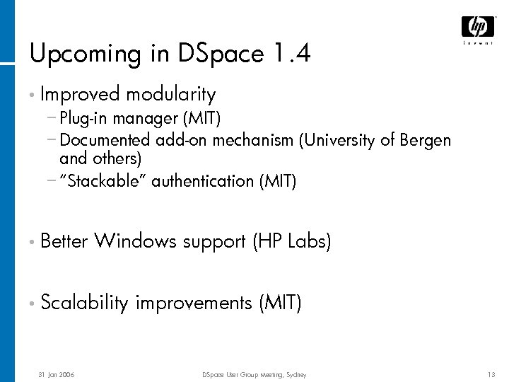 Upcoming in DSpace 1. 4 • Improved modularity − Plug-in manager (MIT) − Documented