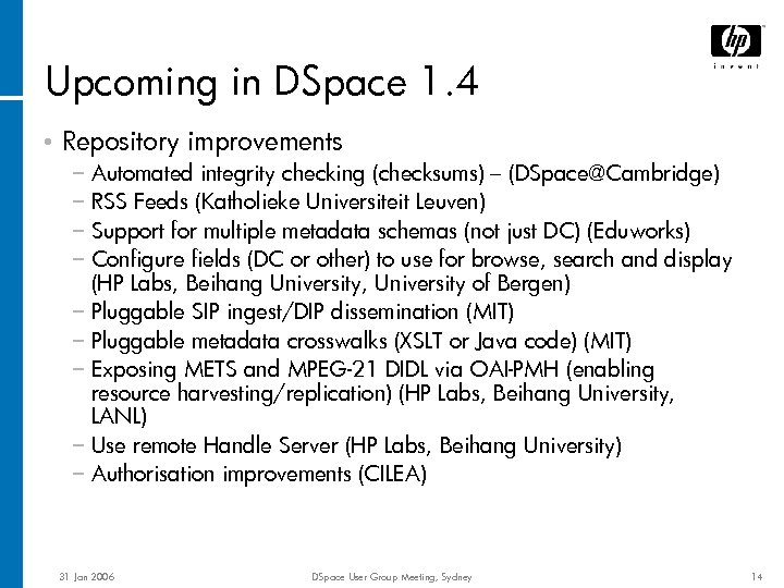 Upcoming in DSpace 1. 4 • Repository improvements − Automated integrity checking (checksums) –