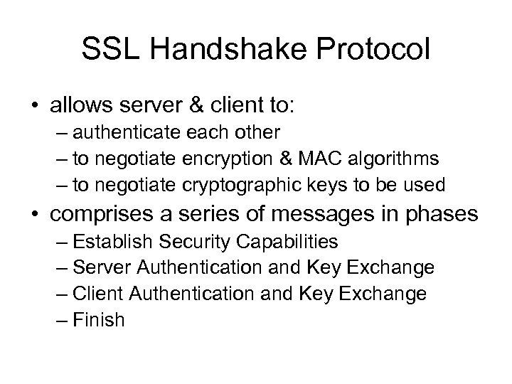 SSL Handshake Protocol • allows server & client to: – authenticate each other –