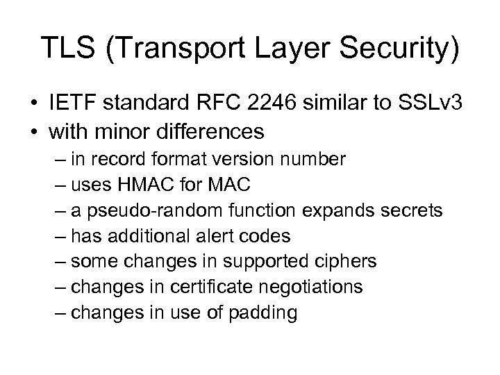TLS (Transport Layer Security) • IETF standard RFC 2246 similar to SSLv 3 •