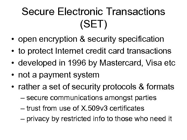 Secure Electronic Transactions (SET) • • • open encryption & security specification to protect