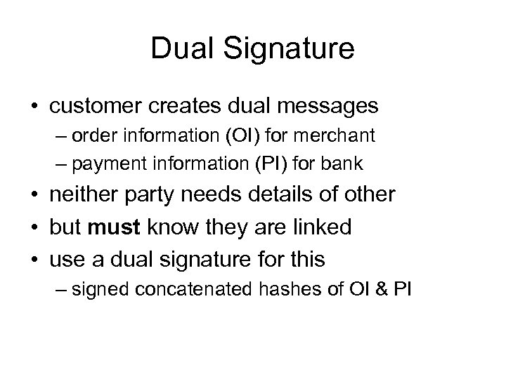 Dual Signature • customer creates dual messages – order information (OI) for merchant –