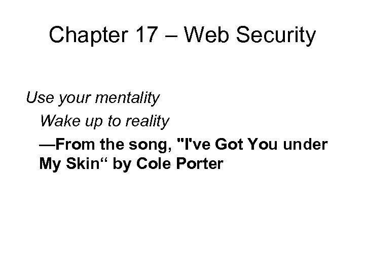 Chapter 17 – Web Security Use your mentality Wake up to reality —From the