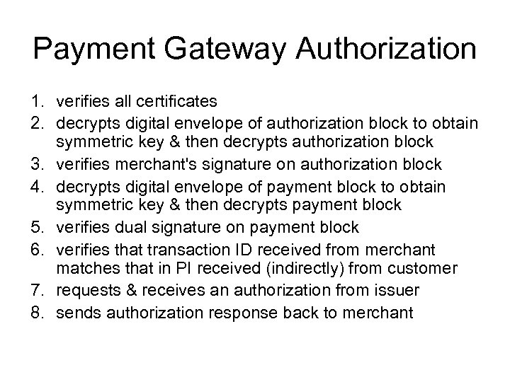 Payment Gateway Authorization 1. verifies all certificates 2. decrypts digital envelope of authorization block