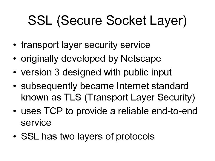 SSL (Secure Socket Layer) • • transport layer security service originally developed by Netscape