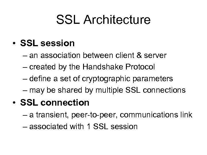 SSL Architecture • SSL session – an association between client & server – created