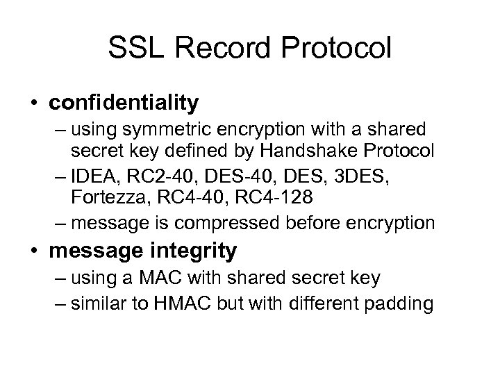 SSL Record Protocol • confidentiality – using symmetric encryption with a shared secret key