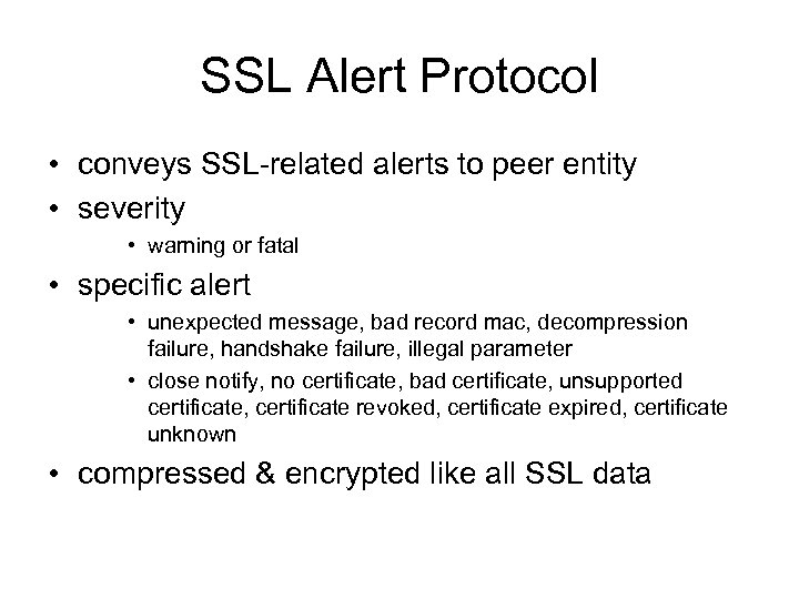SSL Alert Protocol • conveys SSL-related alerts to peer entity • severity • warning