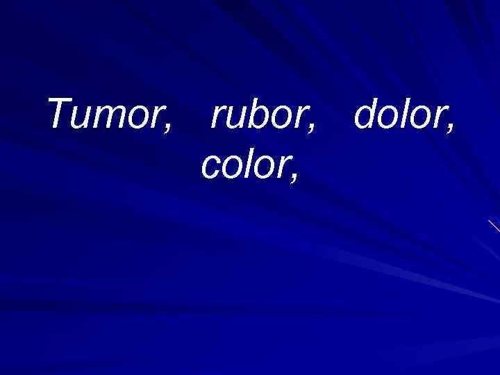 Tumor, rubor, dolor, color,