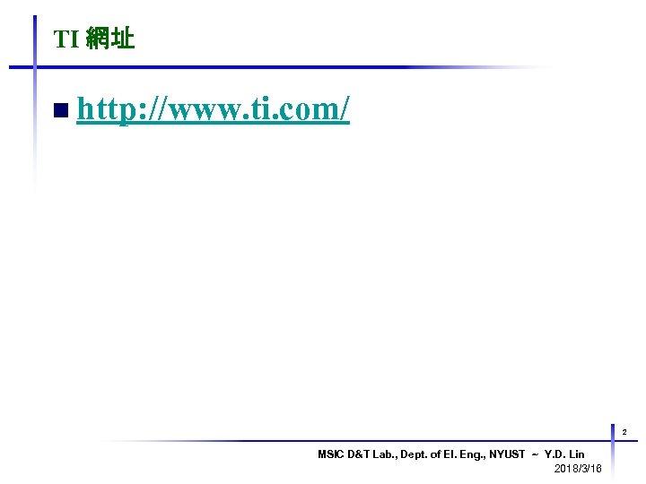 TI 網址 n http: //www. ti. com/ 2 MSIC D&T Lab. , Dept. of