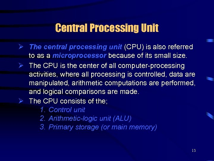 Central Processing Unit Ø The central processing unit (CPU) is also referred to as