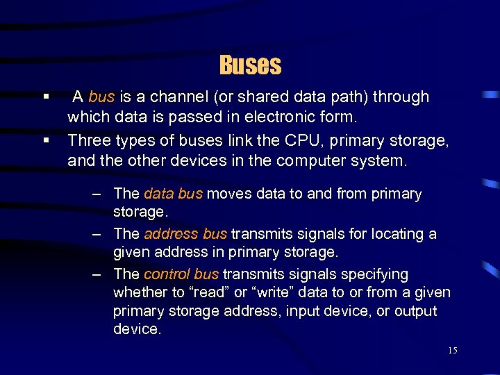 Buses § § A bus is a channel (or shared data path) through which