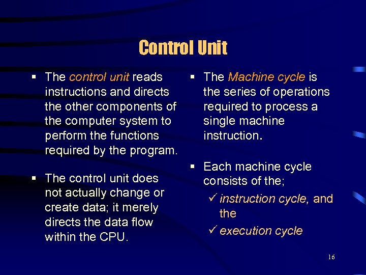Control Unit § The control unit reads § The Machine cycle is instructions and