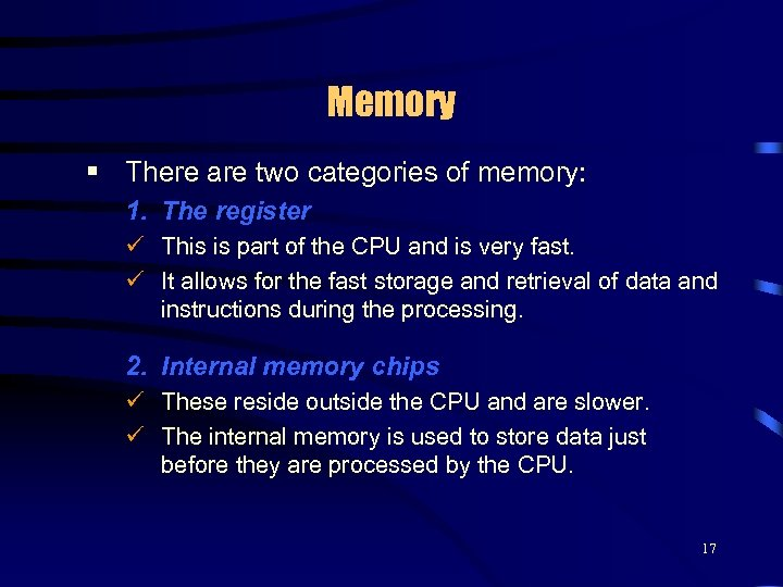 Memory § There are two categories of memory: 1. The register ü This is