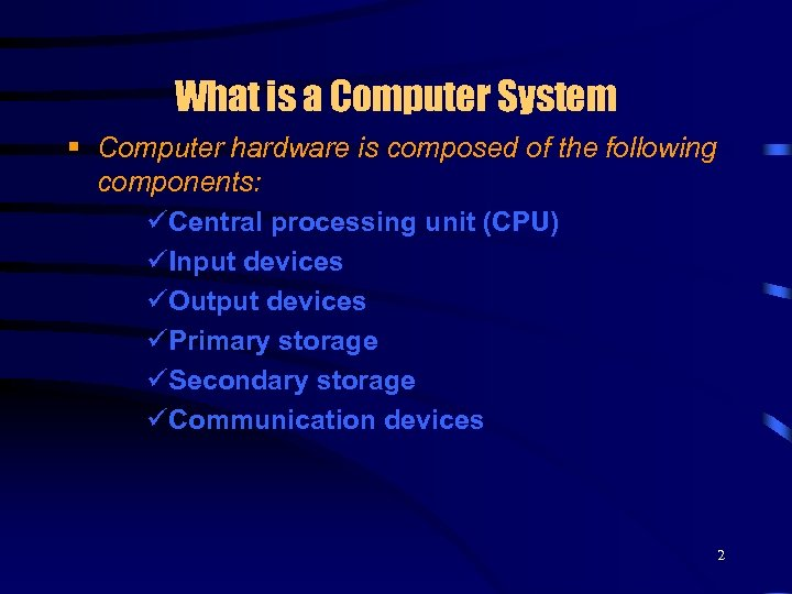 What is a Computer System § Computer hardware is composed of the following components:
