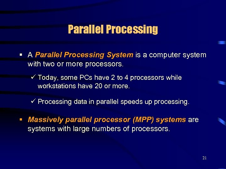 Parallel Processing § A Parallel Processing System is a computer system with two or