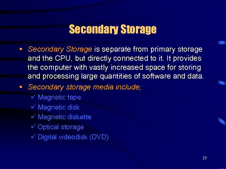 Secondary Storage § Secondary Storage is separate from primary storage and the CPU, but