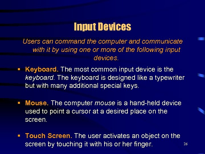Input Devices Users can command the computer and communicate with it by using one
