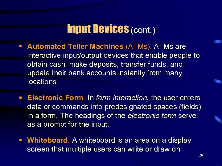 Input Devices (cont. ) § Automated Teller Machines (ATMs). ATMs are interactive input/output devices