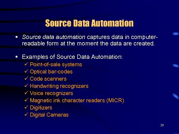 Source Data Automation § Source data automation captures data in computerreadable form at the