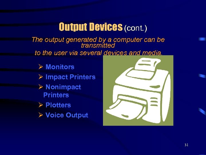 Output Devices (cont. ) The output generated by a computer can be transmitted to