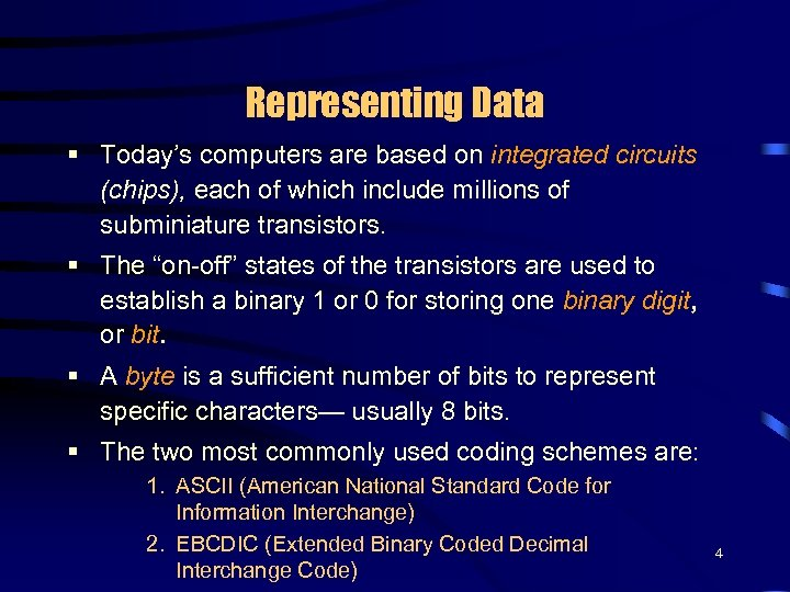 Representing Data § Today's computers are based on integrated circuits (chips), each of which