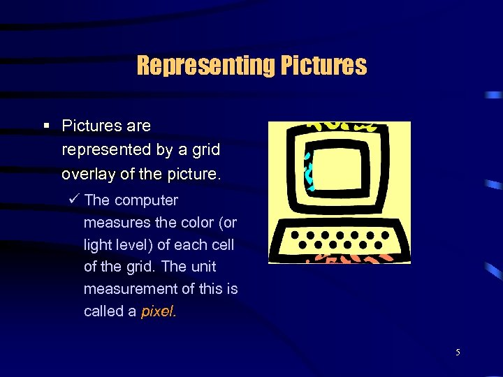 Representing Pictures § Pictures are represented by a grid overlay of the picture. ü