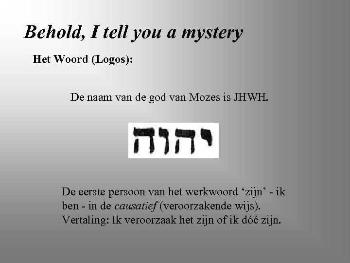 Behold, I tell you a mystery Het Woord (Logos): De naam van de god