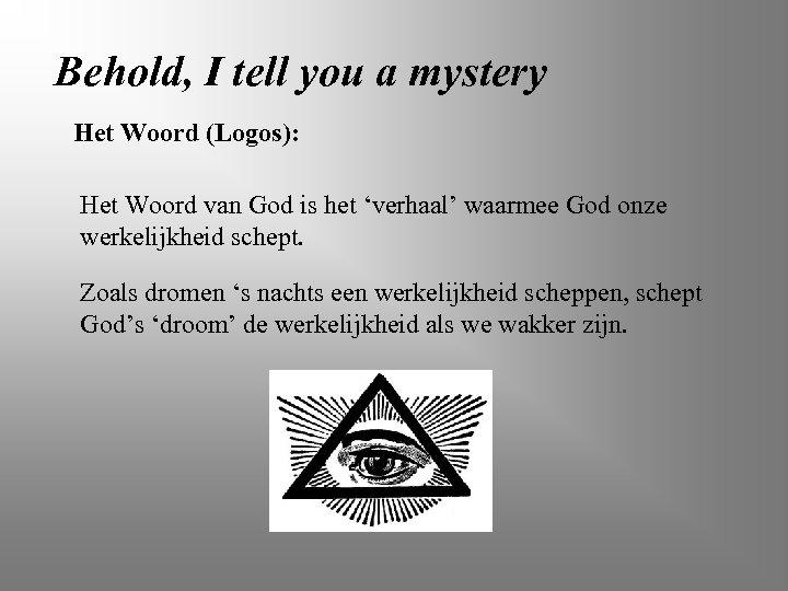 Behold, I tell you a mystery Het Woord (Logos): Het Woord van God is