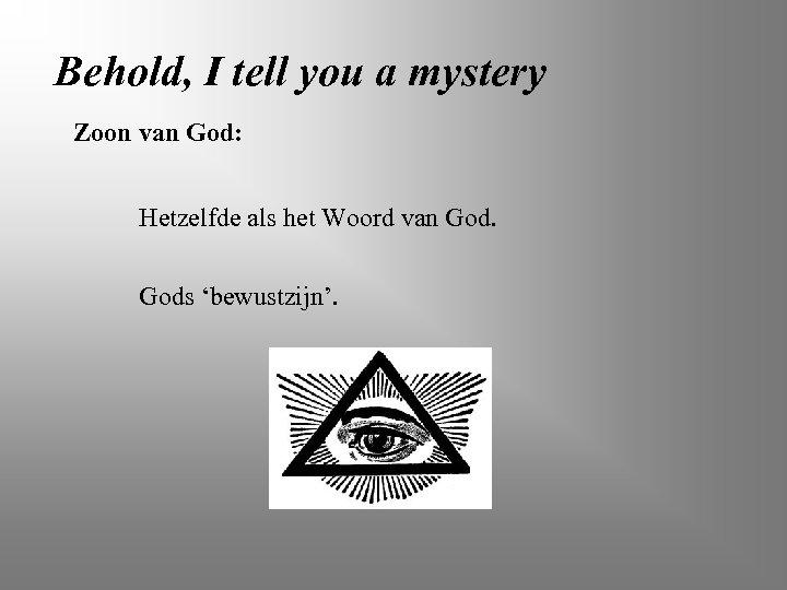Behold, I tell you a mystery Zoon van God: Hetzelfde als het Woord van
