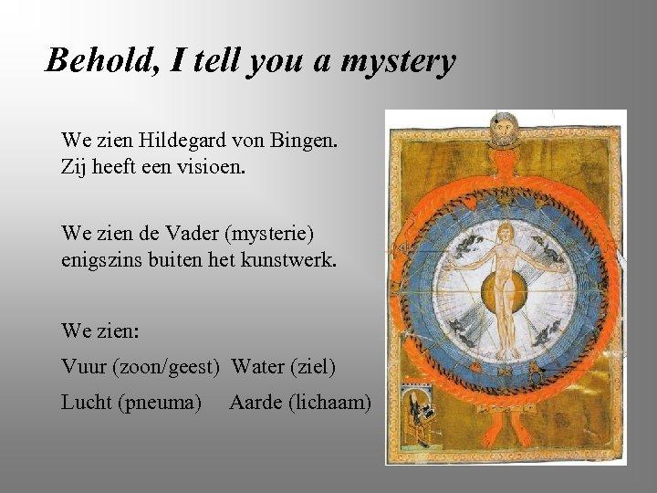 Behold, I tell you a mystery We zien Hildegard von Bingen. Zij heeft een