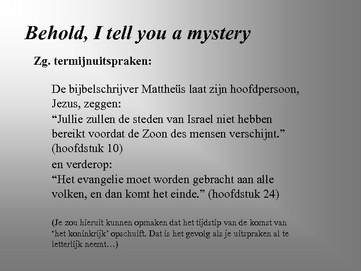 Behold, I tell you a mystery Zg. termijnuitspraken: De bijbelschrijver Mattheüs laat zijn hoofdpersoon,