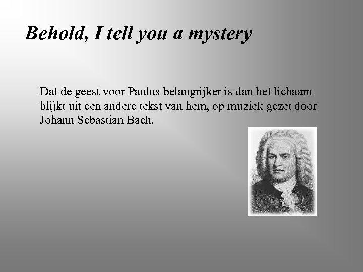 Behold, I tell you a mystery Dat de geest voor Paulus belangrijker is dan