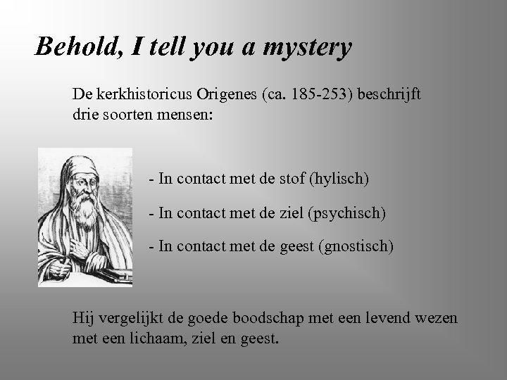 Behold, I tell you a mystery De kerkhistoricus Origenes (ca. 185 -253) beschrijft drie