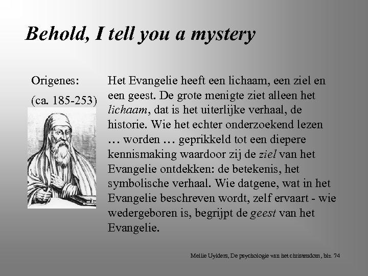 Behold, I tell you a mystery Origenes: Het Evangelie heeft een lichaam, een ziel