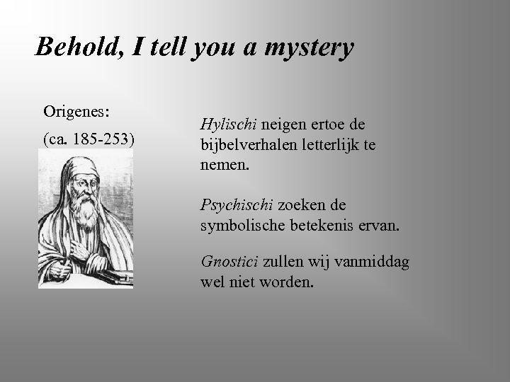Behold, I tell you a mystery Origenes: (ca. 185 -253) Hylischi neigen ertoe de