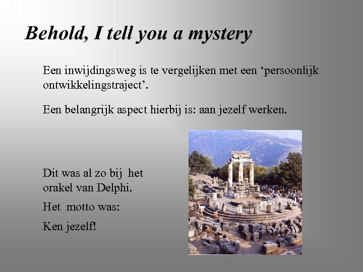 Behold, I tell you a mystery Een inwijdingsweg is te vergelijken met een 'persoonlijk