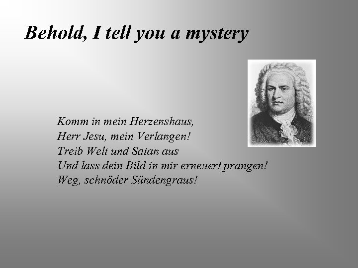 Behold, I tell you a mystery Komm in mein Herzenshaus, Herr Jesu, mein Verlangen!