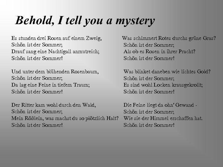 Behold, I tell you a mystery Es stunden drei Rosen auf einem Zweig, Schön