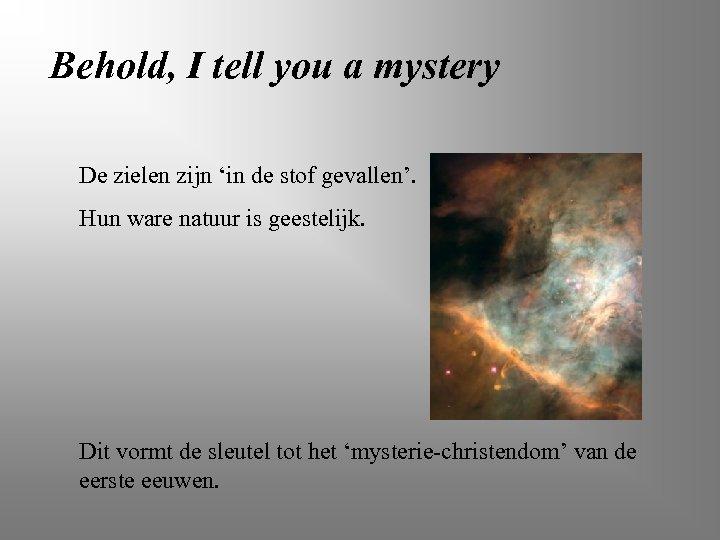 Behold, I tell you a mystery De zielen zijn 'in de stof gevallen'. Hun