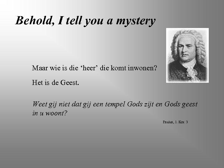 Behold, I tell you a mystery Maar wie is die 'heer' die komt inwonen?