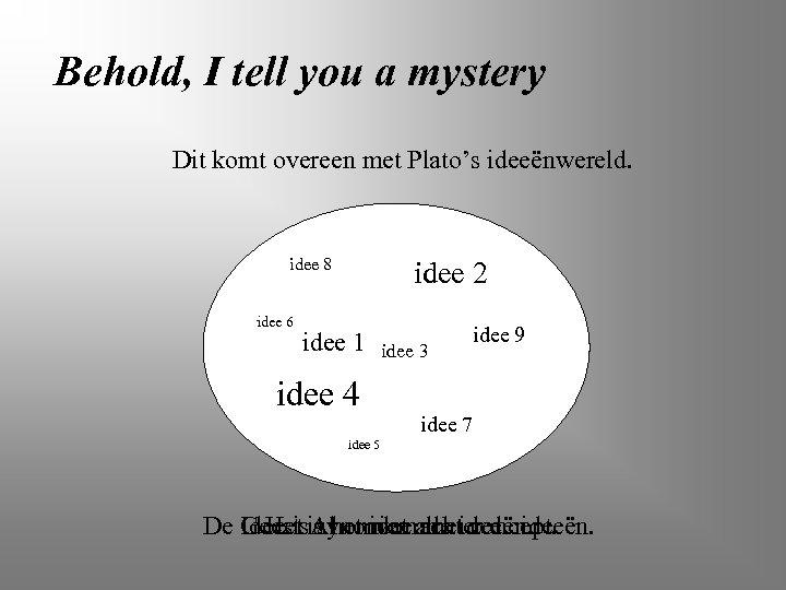 Behold, I tell you a mystery Dit komt overeen met Plato's ideeënwereld. idee 8