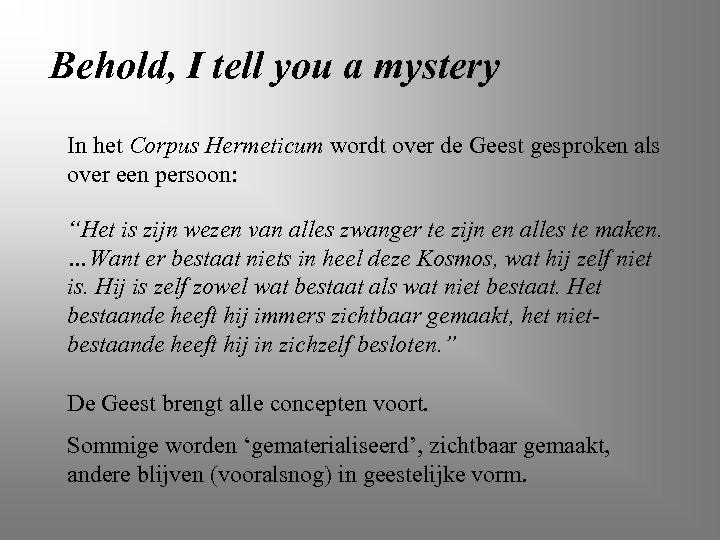 Behold, I tell you a mystery In het Corpus Hermeticum wordt over de Geest