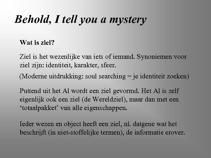 Behold, I tell you a mystery Wat is ziel? Ziel is het wezenlijke van