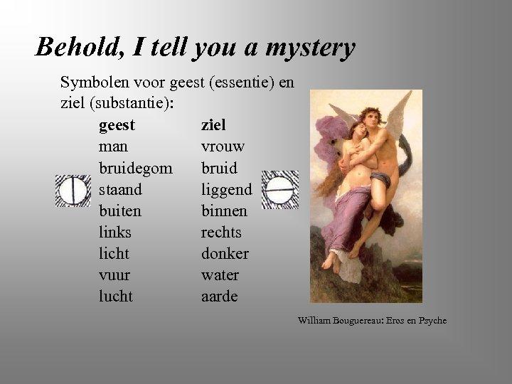 Behold, I tell you a mystery Symbolen voor geest (essentie) en ziel (substantie): geest