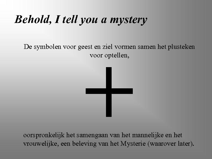 Behold, I tell you a mystery De symbolen voor geest en ziel vormen samen